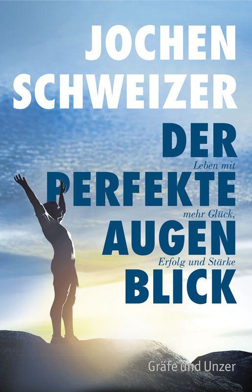 Jochen Schweizer der perfekte Augenblick Buchcover