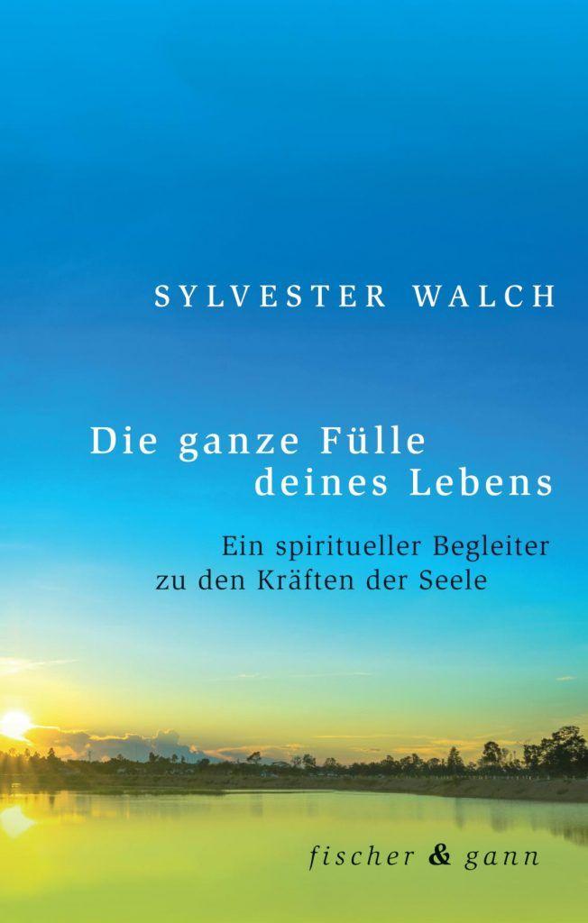 cover-buch-fuelle-deines-lebens-spiritueller-begleiter-sylvester-walch