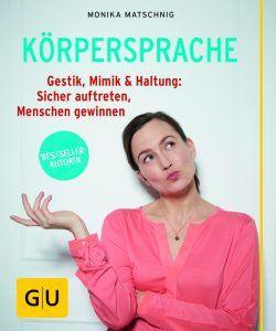 """Monika Matschnig, Buch """"Körpersprache: Gestik, Mimik & Haltung: Sicher auftreten, Menschen gewinnen""""?"""