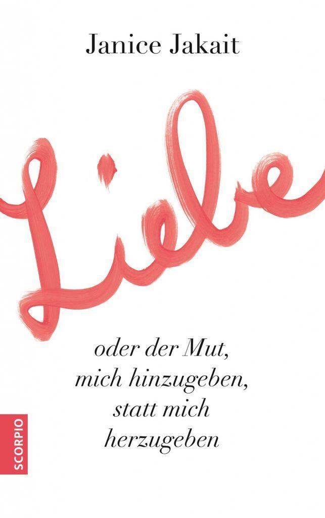 Buch Cover Liebe oder der Mut, mich hinzugeben statt mich herzugeben - Janice Jakait