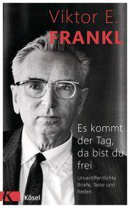 Es kommt der Tag da bist du frei von Viktor E Frankl