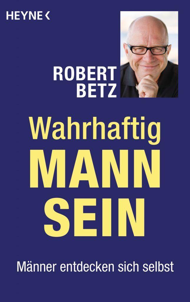 Wahrhaftig Mann sein von Robert Betz