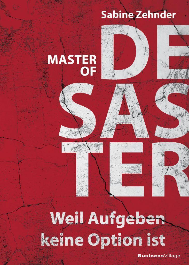 """Buchcover Sabine Zehnder, """"Master of Desaster – Weil Aufgeben keine Option ist"""""""