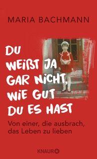 """Buchcover Maria Bachmann, """"Du weißt ja gar nicht, wie gut Du es hast"""""""