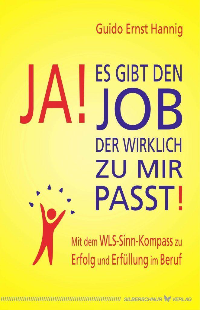 """Buchcover Guido Ernst Hannig, """"Ja! Es gibt den Job, der wirklich zu mir passt!: Mit dem WLS-Sinn-Kompass zu Erfolg und Erfüllung im Beruf"""""""