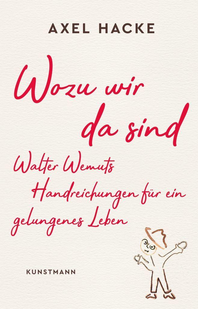 """Buchcover Axel Hacke: """"Wozu wir da sind – Walter Wemuts Handreichungen für ein gelungenes Leben"""""""