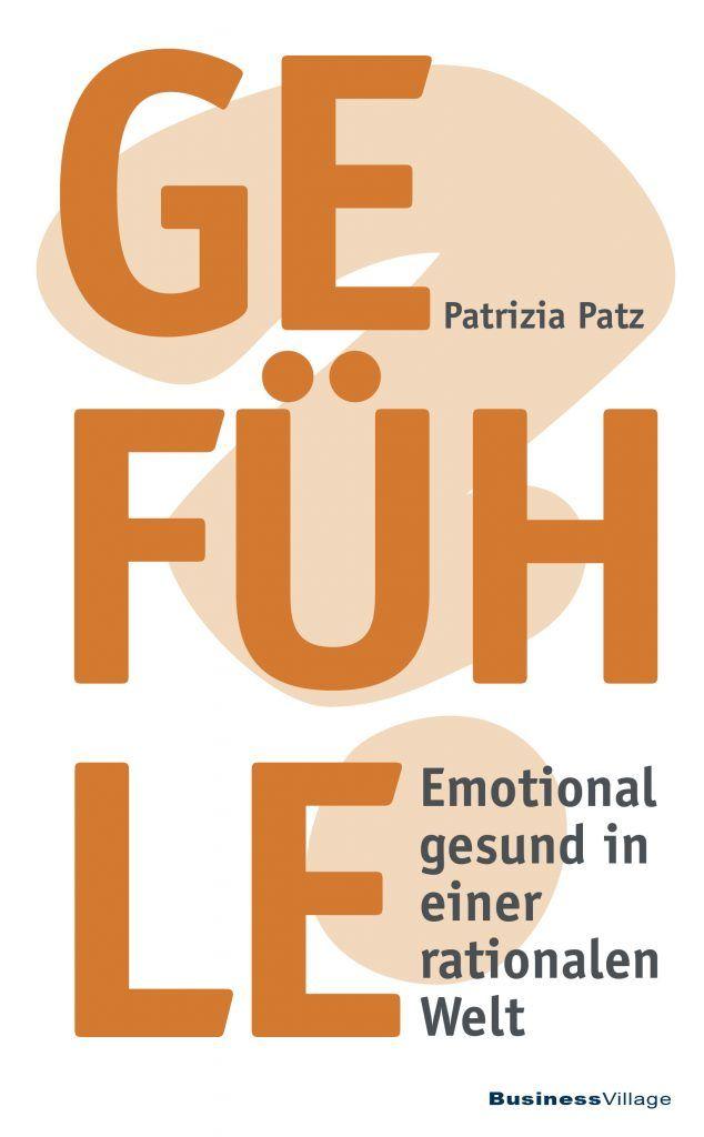 """Buchcover Patrizia Patz: """"Gefühle – Emotional gesund in einer rationalen Welt"""""""