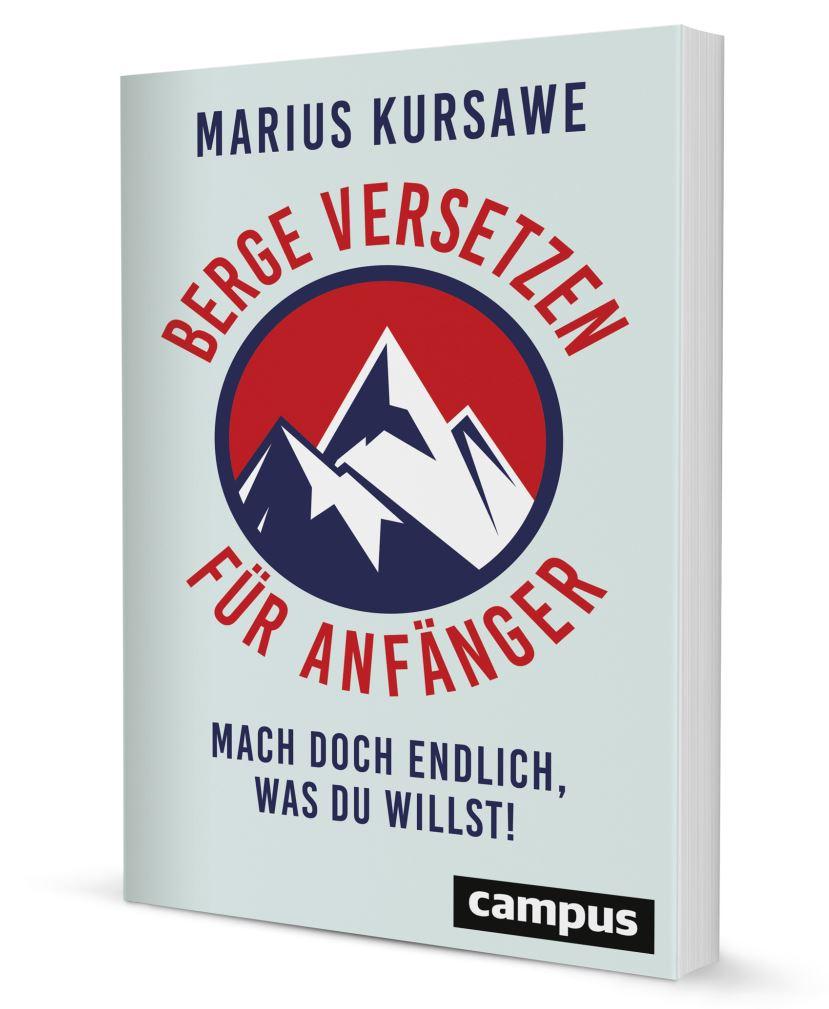 """Buchcover Marius Kursawe, """"Berge versetzen für Anfänger: Mach doch endlich, was du willst!"""""""