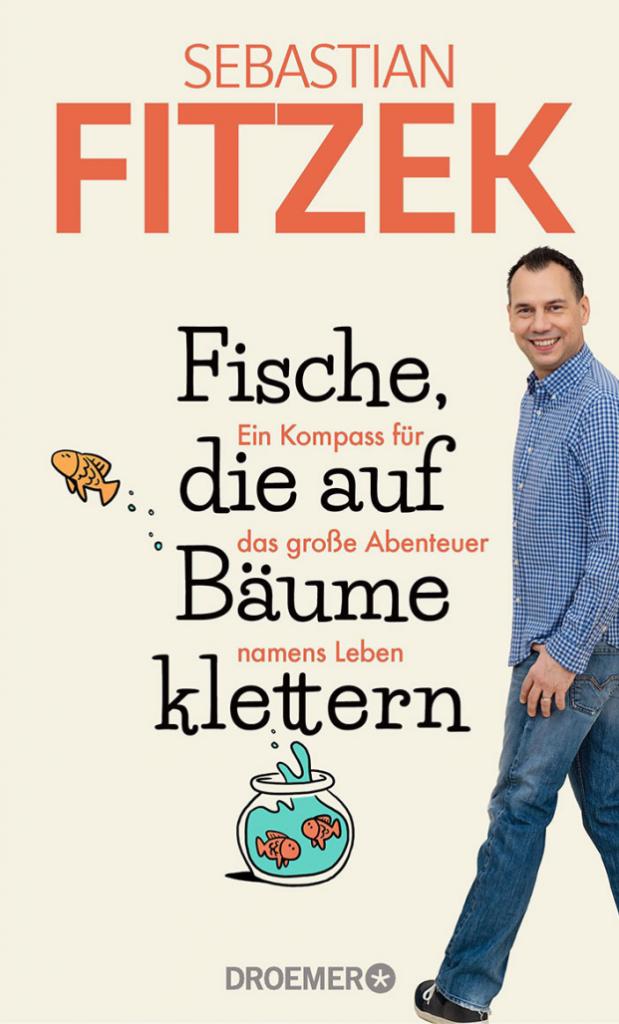 """Sebastian Fitzek: """"Fische, die auf Bäume klettern: Ein Kompass für das große Abenteuer namens Leben"""""""