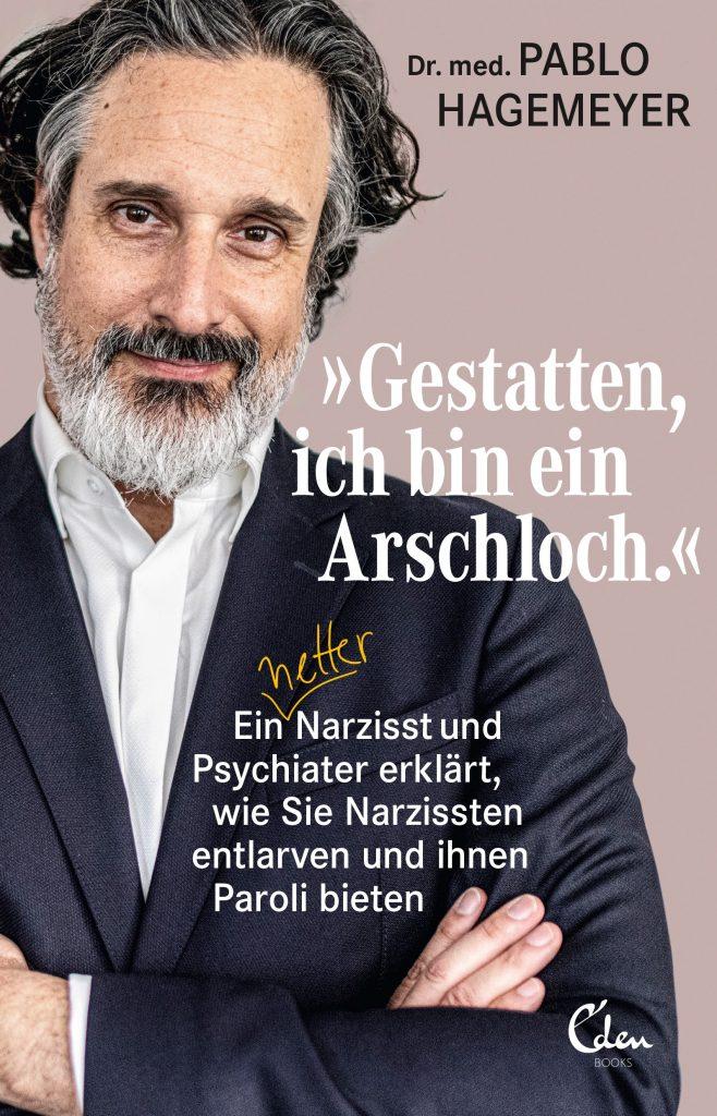 """Interview mit Dr. Pablo Hagemeyer: """"Gestatten, ich bin ein Arschloch: Ein netter Narzisst und Psychiater erklärt, wie Sie Narzissten entlarven und ihnen Paroli bieten"""""""